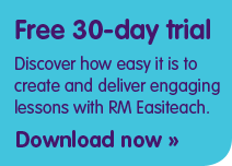 Free 30-day trial - Discover how easy it is to create and deliver engaging lessons with RM Easiteach - Download now